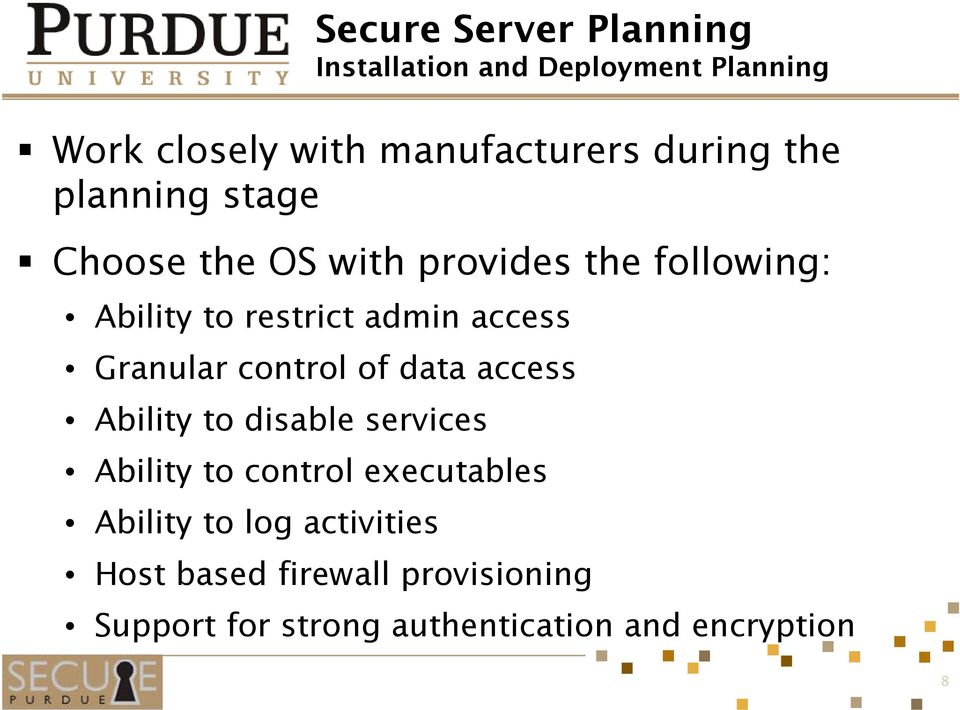 Granular control of data access Ability to disable services Ability to control executables Ability