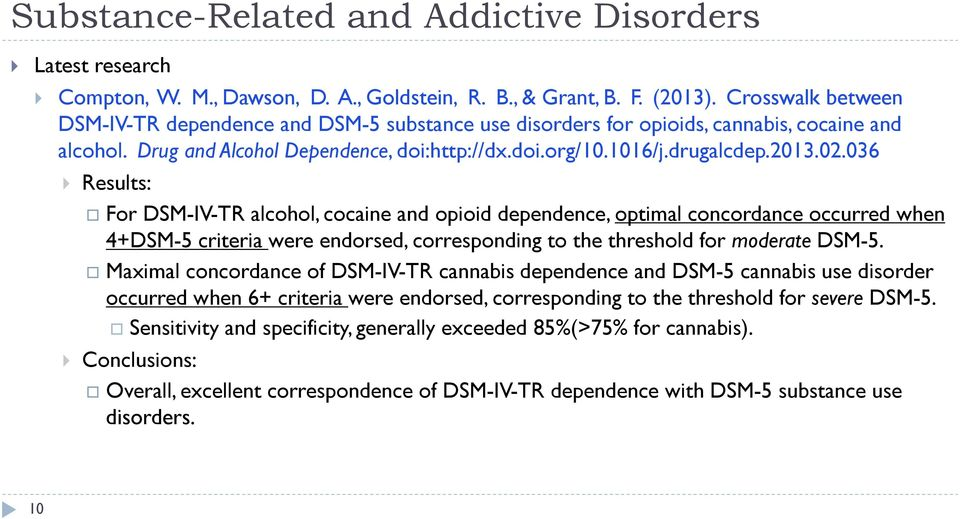 036 Results: For DSM-IV-TR alcohol, cocaine and opioid dependence, optimal concordance occurred when 4+DSM-5 criteria were endorsed, corresponding to the threshold for moderate DSM-5.