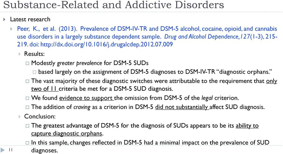 009 Results: Modestly greater prevalence for DSM-5 SUDs based largely on the assignment of DSM-5 diagnoses to DSM-IV-TR diagnostic orphans.