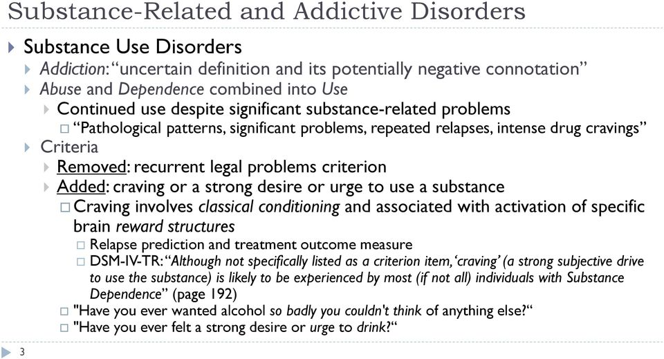 Craving involves classical conditioning and associated with activation of specific brain reward structures Relapse prediction and treatment outcome measure DSM-IV-TR: Although not specifically listed