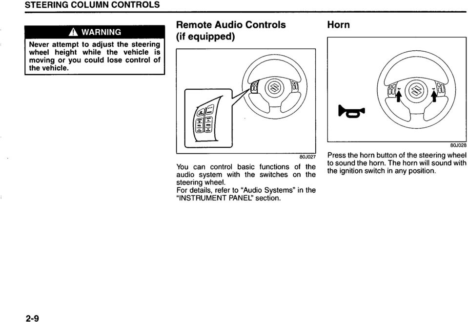 Remote Audio Controls (if equipped) Horn 80J027 You can control basic functions of the audio system with the switches