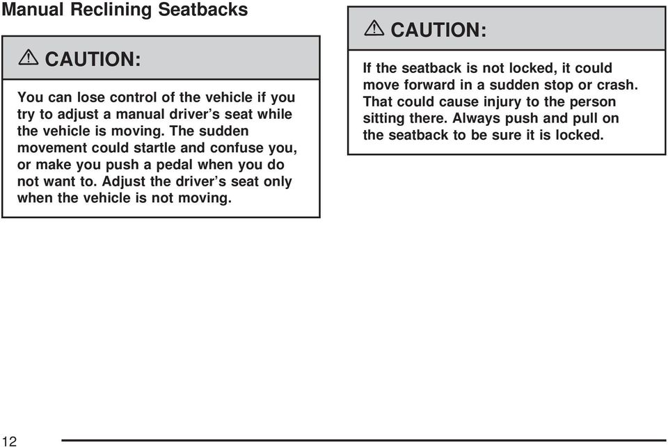 Adjust the driver s seat only when the vehicle is not moving.