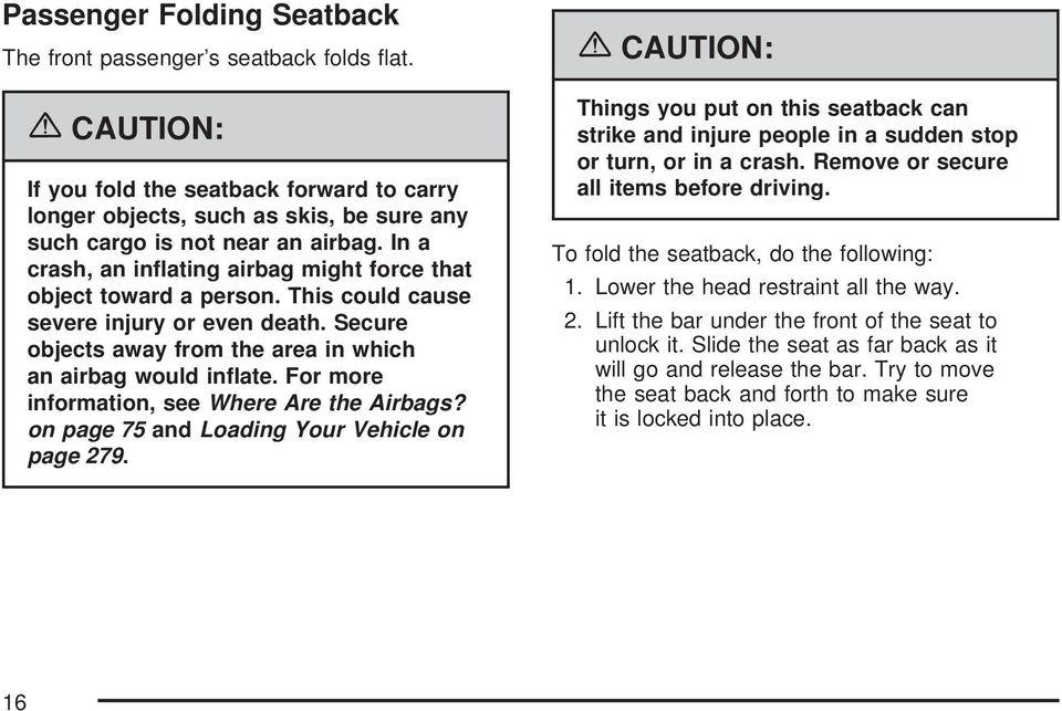 For more information, see Where Are the Airbags? on page 75 and Loading Your Vehicle on page 279.