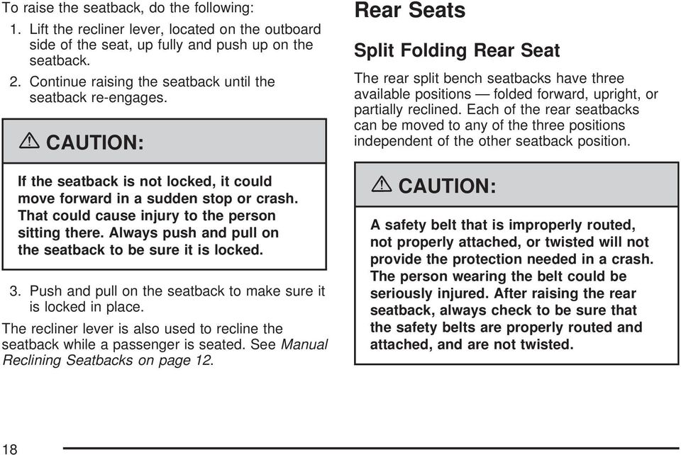 That could cause injury to the person sitting there. Always push and pull on the seatback to be sure it is locked. 3. Push and pull on the seatback to make sure it is locked in place.