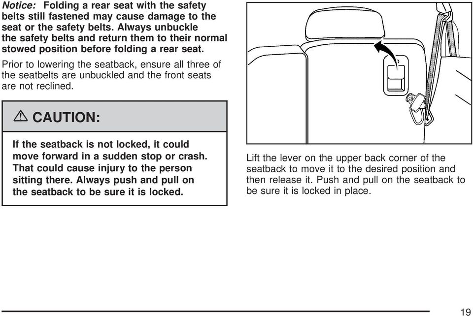 Prior to lowering the seatback, ensure all three of the seatbelts are unbuckled and the front seats are not reclined.