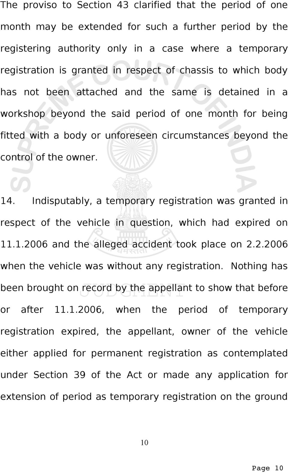 control of the owner. 14. Indisputably, a temporary registration was granted in respect of the vehicle in question, which had expired on 11.1.2006 and the alleged accident took place on 2.2.2006 when the vehicle was without any registration.
