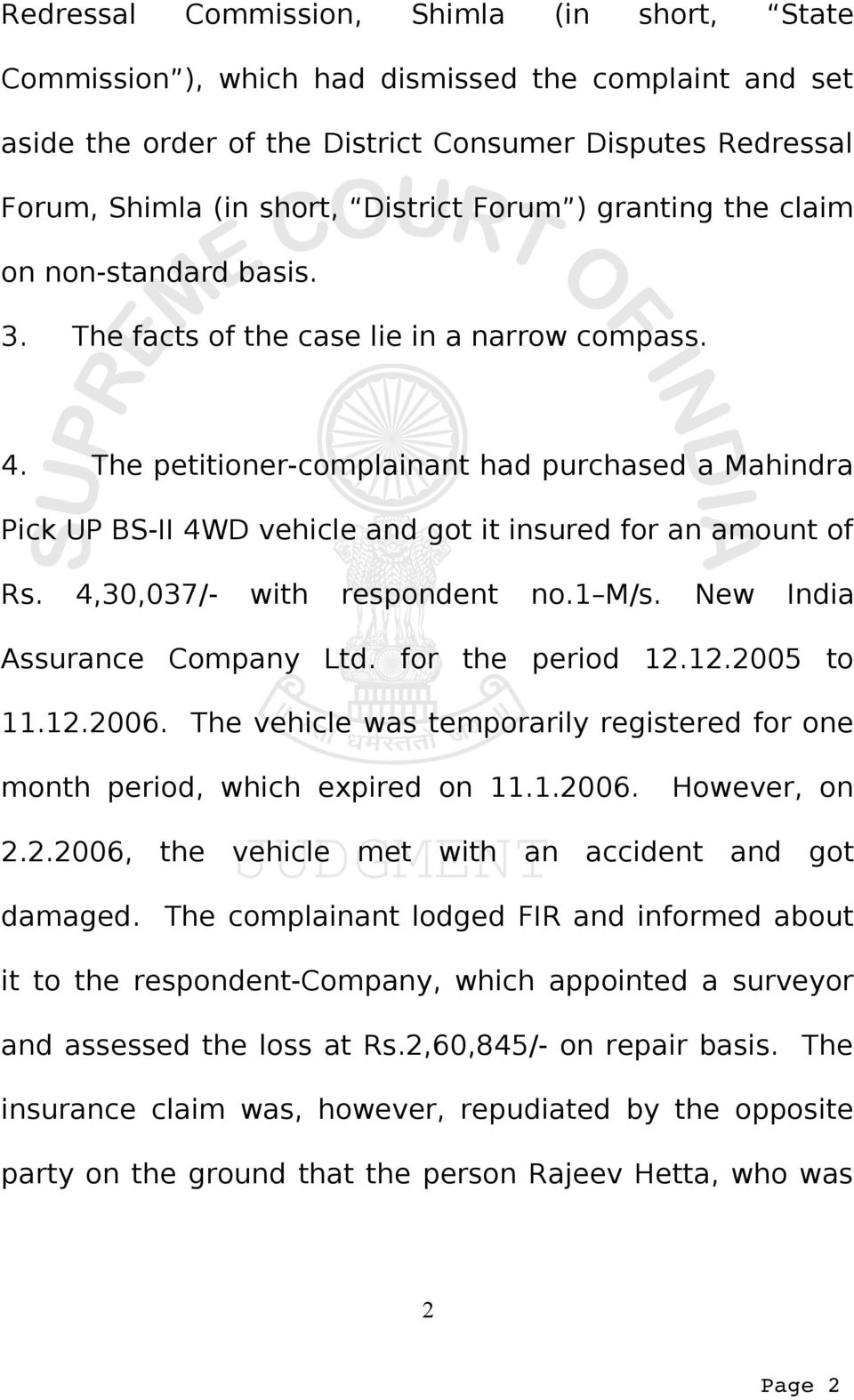 The petitioner-complainant had purchased a Mahindra Pick UP BS-II 4WD vehicle and got it insured for an amount of Rs. 4,30,037/- with respondent no.1 M/s. New India Assurance Company Ltd.