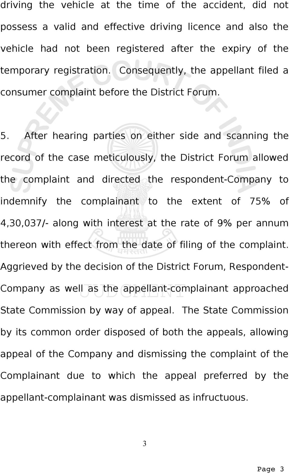 After hearing parties on either side and scanning the record of the case meticulously, the District Forum allowed the complaint and directed the respondent-company to indemnify the complainant to the