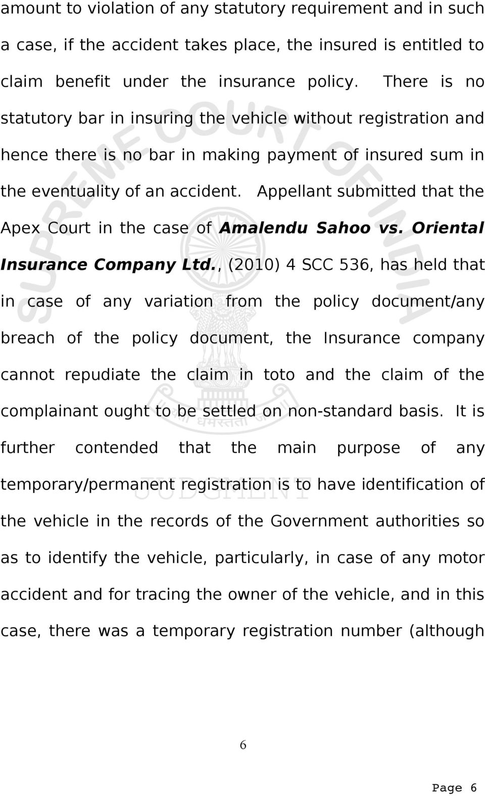 Appellant submitted that the Apex Court in the case of Amalendu Sahoo vs. Oriental Insurance Company Ltd.