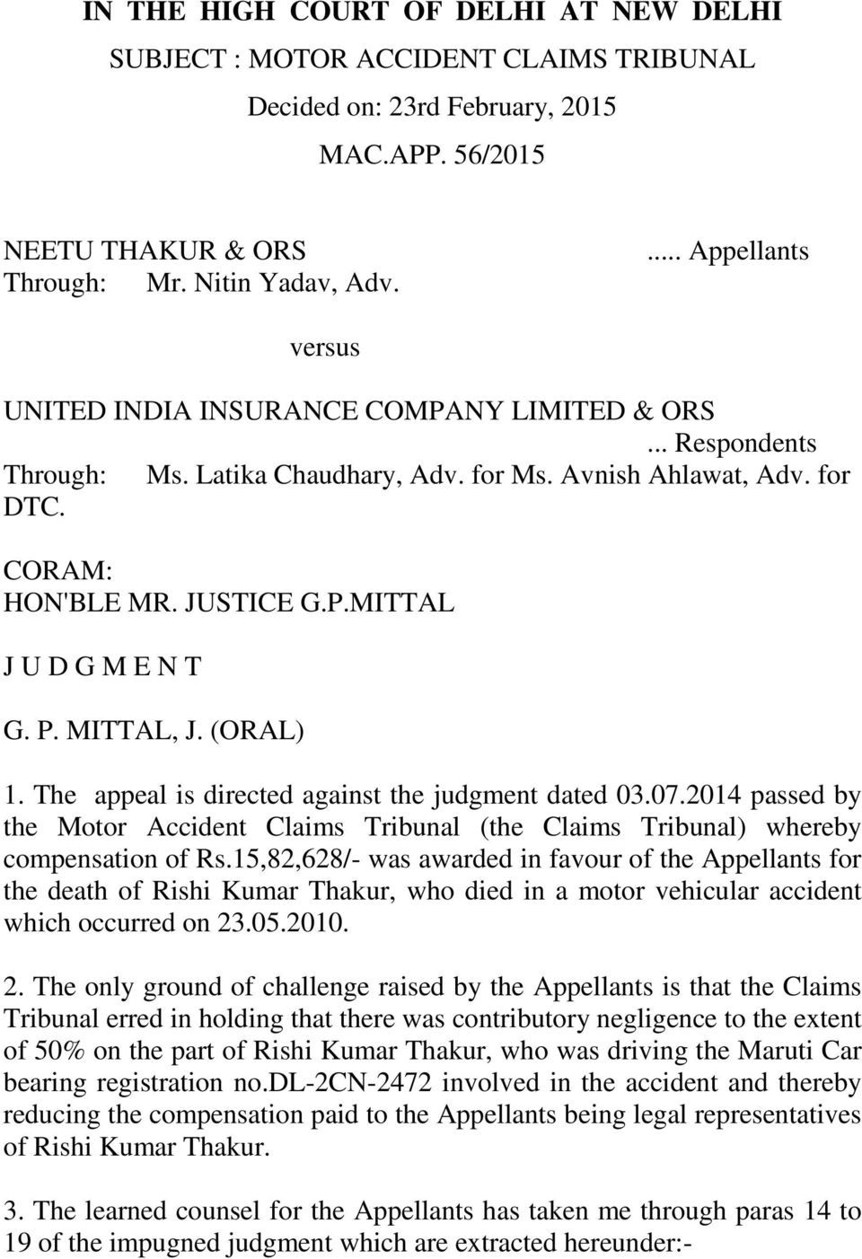 P. MITTAL, J. (ORAL) 1. The appeal is directed against the judgment dated 03.07.2014 passed by the Motor Accident Claims Tribunal (the Claims Tribunal) whereby compensation of Rs.