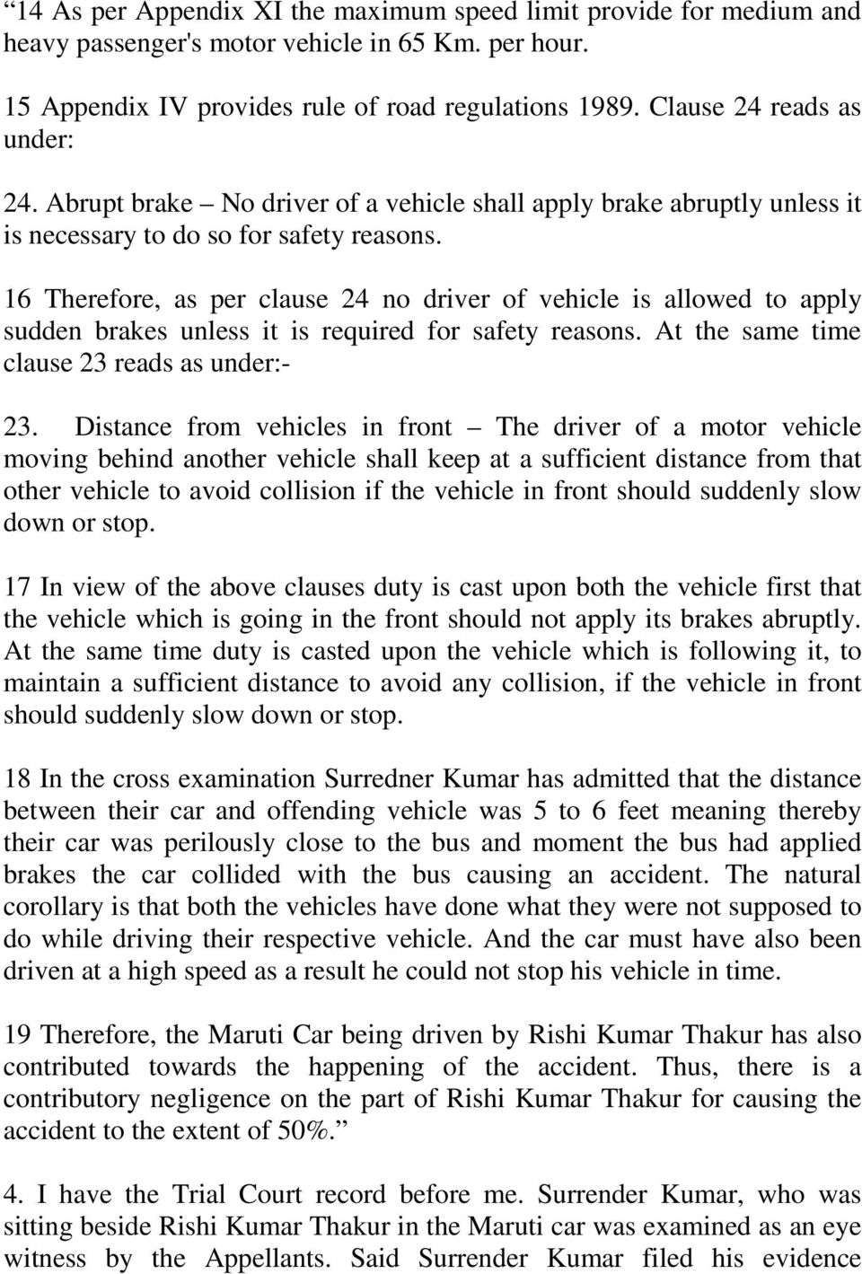 16 Therefore, as per clause 24 no driver of vehicle is allowed to apply sudden brakes unless it is required for safety reasons. At the same time clause 23 reads as under:- 23.