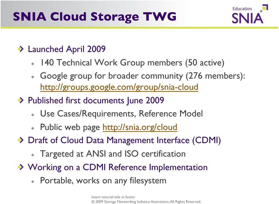Published first documents June 2009! Use Cases/Requirements, Reference Model! Public web page http://snia.org/cloud!