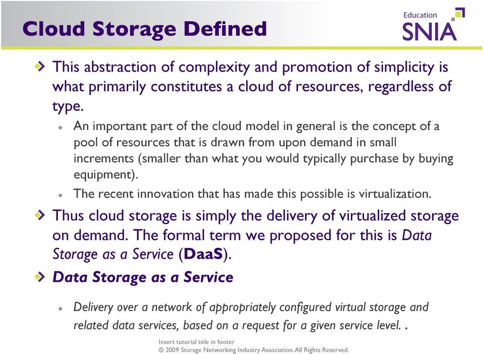 by buying equipment).! The recent innovation that has made this possible is virtualization.! Thus cloud storage is simply the delivery of virtualized storage on demand.