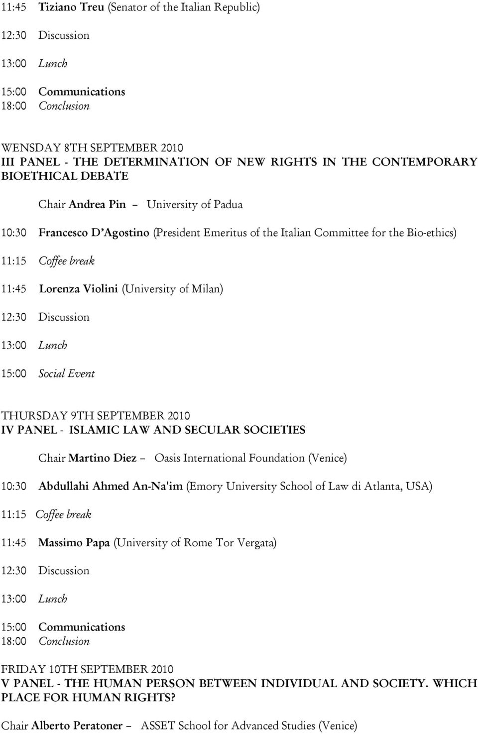 THURSDAY 9TH SEPTEMBER 2010 IV PANEL - ISLAMIC LAW AND SECULAR SOCIETIES Chair Martino Diez Oasis International Foundation (Venice) 10:30 Abdullahi Ahmed An-Na'im (Emory University School of Law di