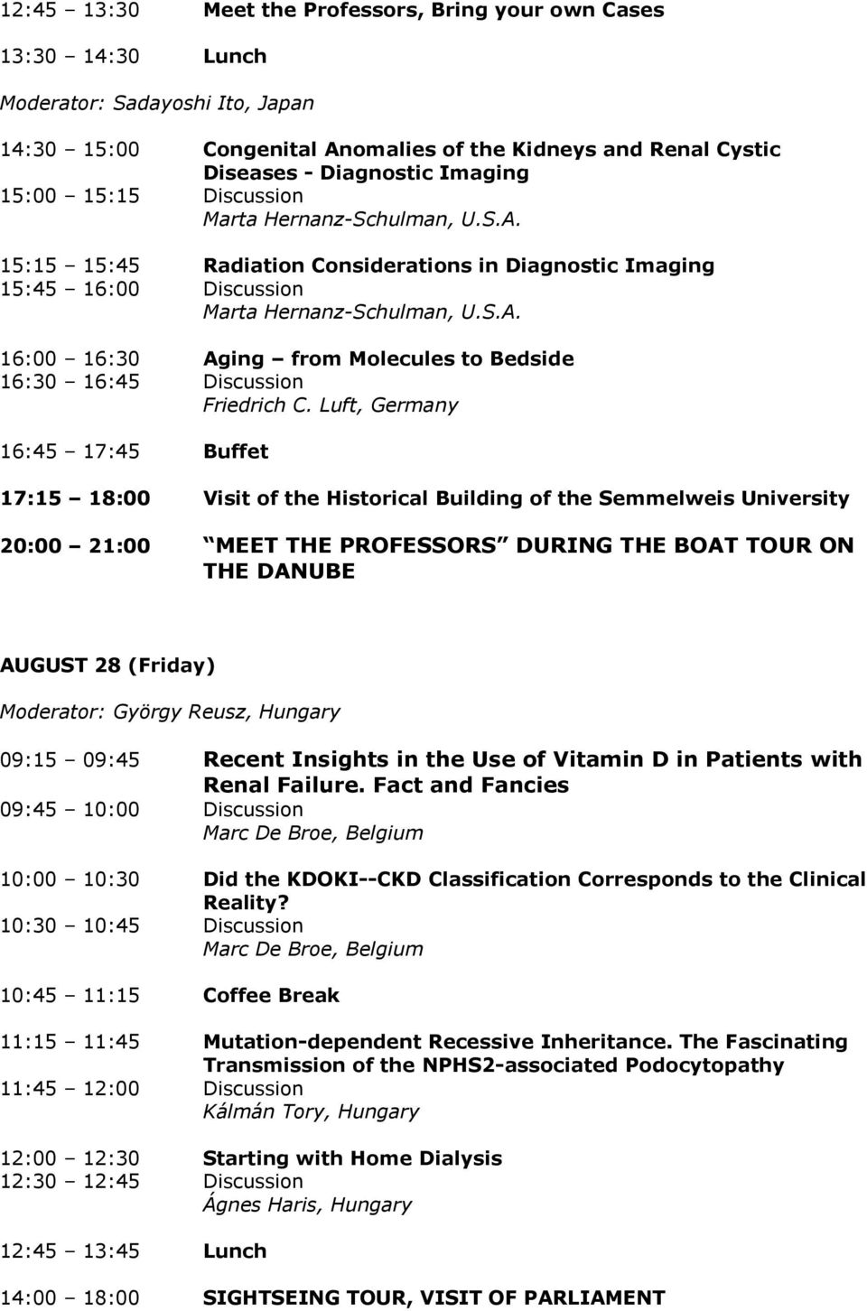 15:15 15:45 Radiation Considerations in Diagnostic Imaging 15:45 16:00 Discussion Marta Hernanz-Schulman, U.S.A.