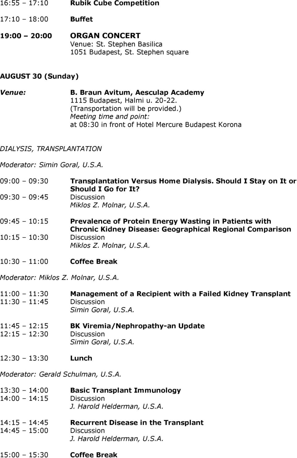 ) Meeting time and point: at 08:30 in front of Hotel Mercure Budapest Korona DIALYSIS, TRANSPLANTATION Moderator: Simin Goral, U.S.A. 09:00 09:30 Transplantation Versus Home Dialysis.
