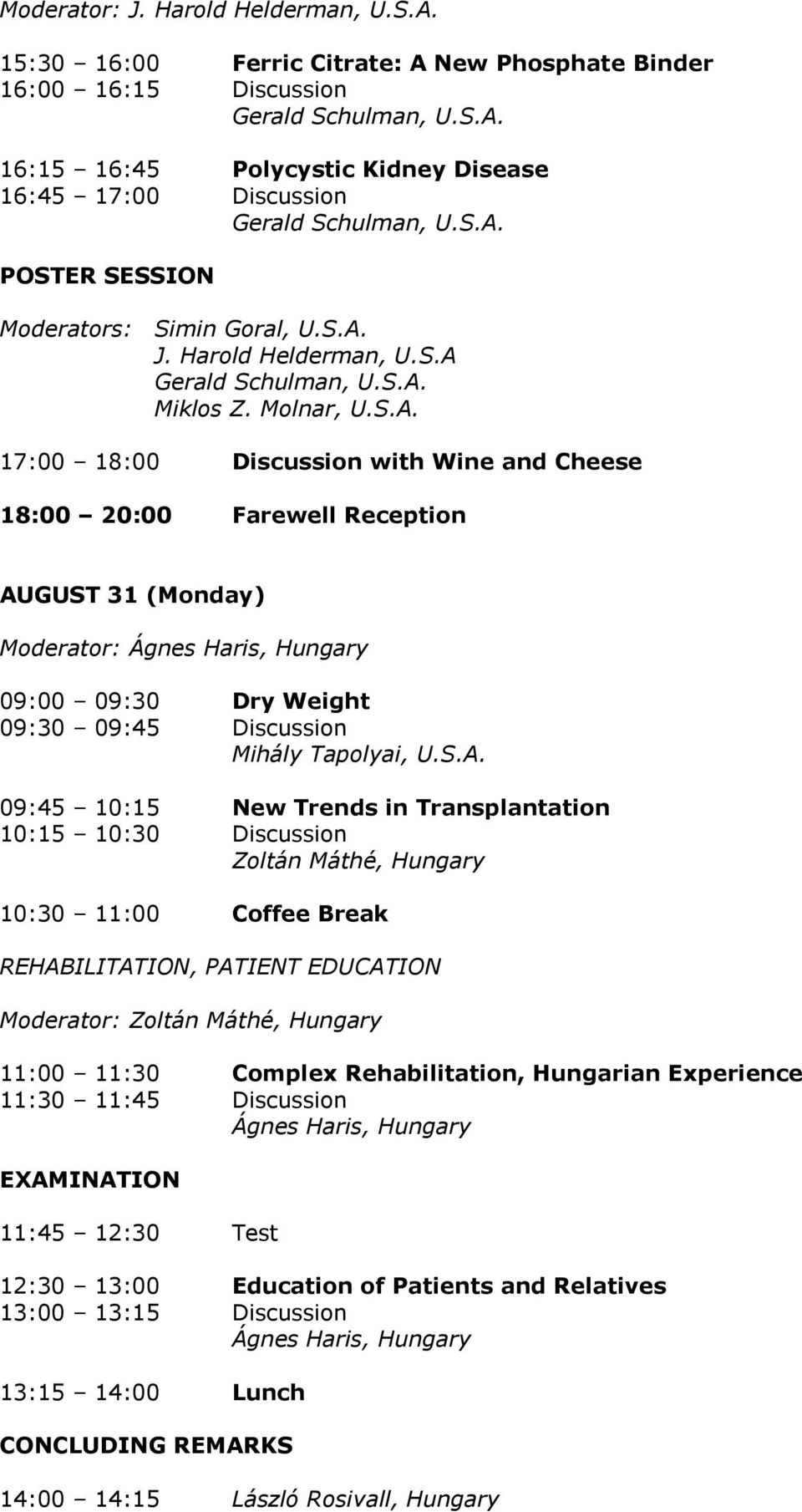 S.A. 09:45 10:15 New Trends in Transplantation 10:15 10:30 Discussion Zoltán Máthé, Hungary 10:30 11:00 Coffee Break REHABILITATION, PATIENT EDUCATION Moderator: Zoltán Máthé, Hungary 11:00 11:30