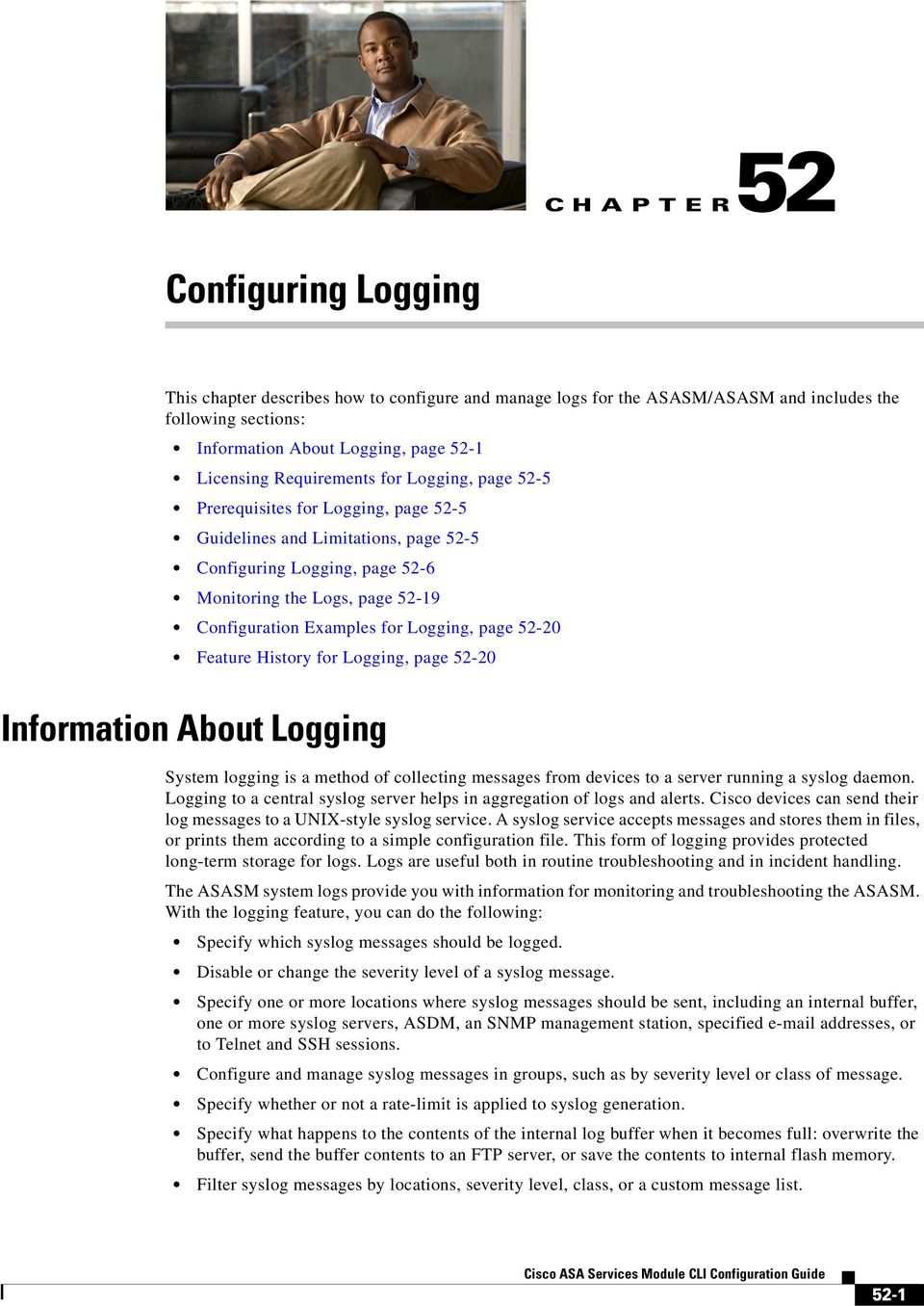Logging, page 52-20 Information About Logging System logging is a method of collecting messages from devices to a server running a syslog daemon.