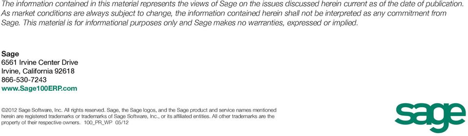 This material is for informational purposes only and Sage makes no warranties, expressed or implied. Sage 6561 Irvine Center Drive Irvine, California 92618 866-530-7243 www.sage100erp.