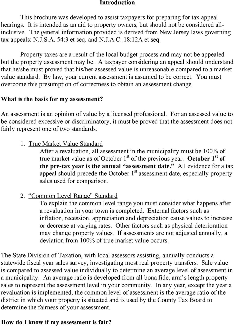 Property taxes are a result of the local budget process and may not be appealed but the property assessment may be.