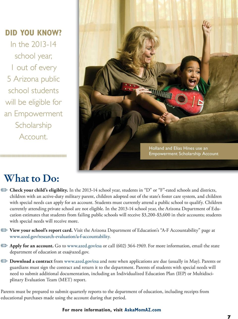 In the 2013-14 school year, students in D or F -rated schools and districts, children with an active-duty military parent, children adopted out of the state s foster care system, and children with
