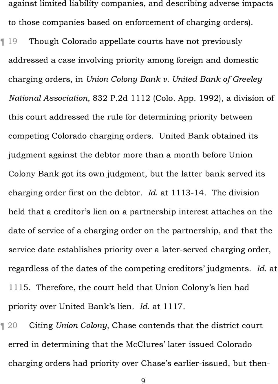 United Bank of Greeley National Association, 832 P.2d 1112 (Colo. App. 1992), a division of this court addressed the rule for determining priority between competing Colorado charging orders.