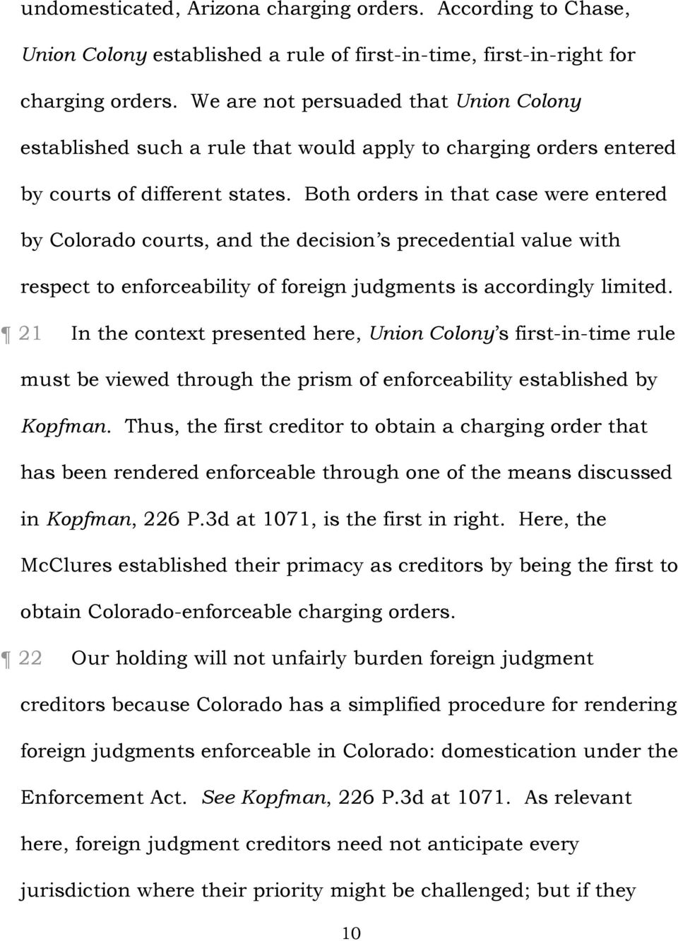 Both orders in that case were entered by Colorado courts, and the decision s precedential value with respect to enforceability of foreign judgments is accordingly limited.