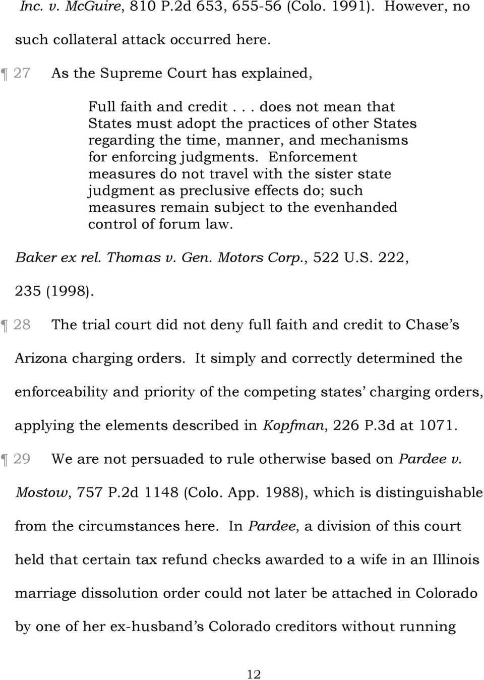 Enforcement measures do not travel with the sister state judgment as preclusive effects do; such measures remain subject to the evenhanded control of forum law. Baker ex rel. Thomas v. Gen.