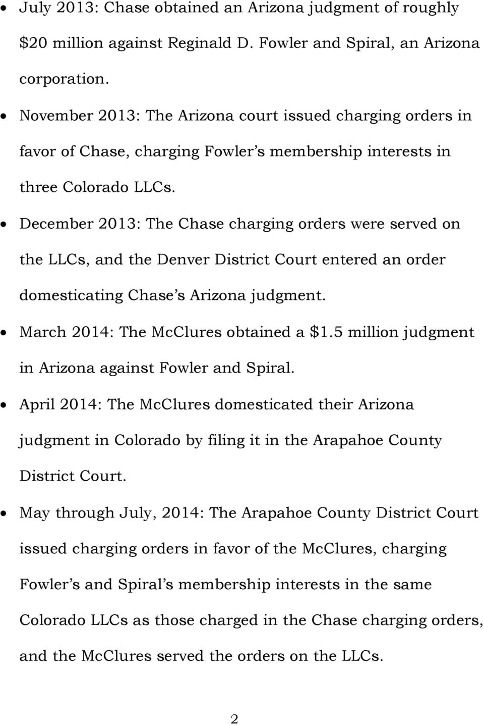 December 2013: The Chase charging orders were served on the LLCs, and the Denver District Court entered an order domesticating Chase s Arizona judgment. March 2014: The McClures obtained a $1.
