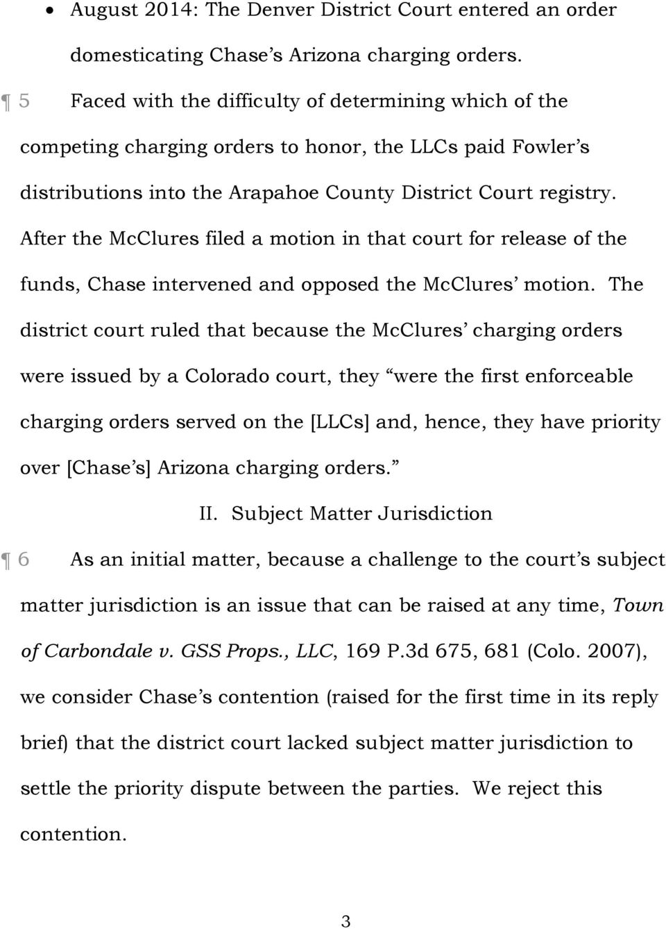 After the McClures filed a motion in that court for release of the funds, Chase intervened and opposed the McClures motion.