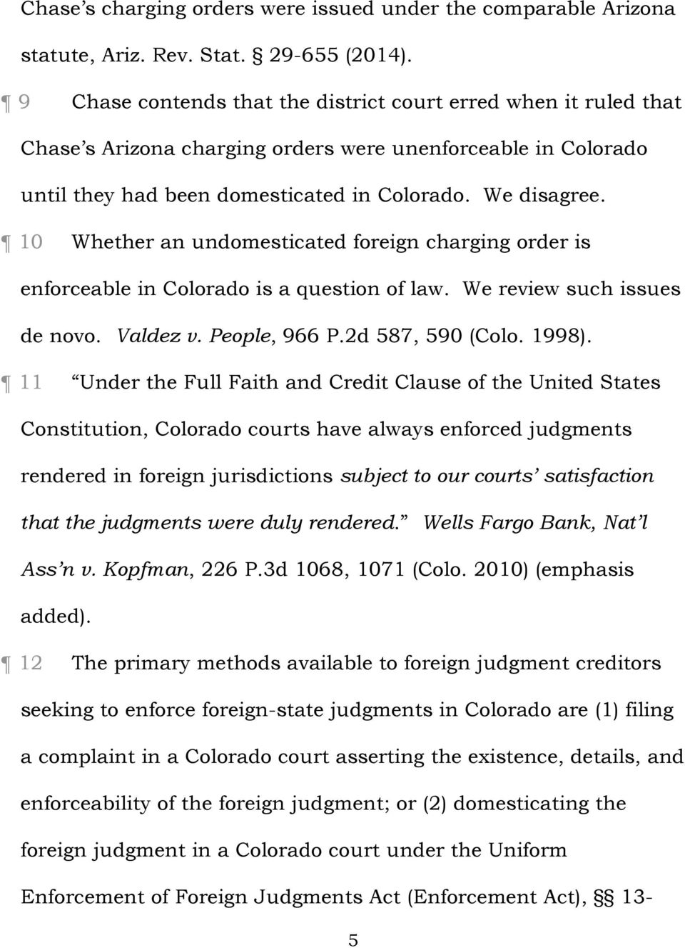 10 Whether an undomesticated foreign charging order is enforceable in Colorado is a question of law. We review such issues de novo. Valdez v. People, 966 P.2d 587, 590 (Colo. 1998).