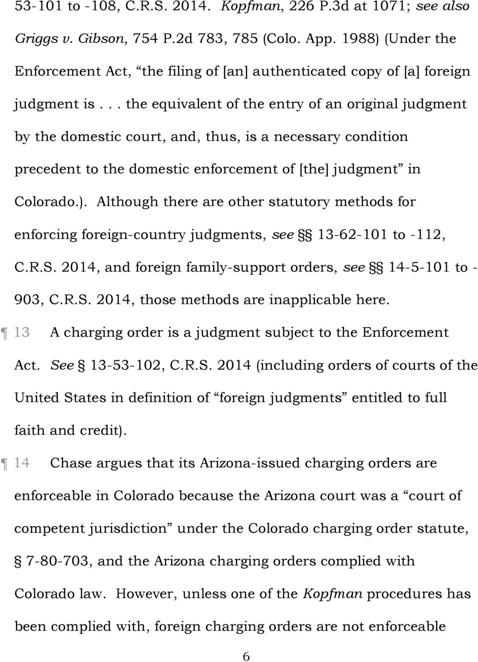 .. the equivalent of the entry of an original judgment by the domestic court, and, thus, is a necessary condition precedent to the domestic enforcement of [the] judgment in Colorado.).