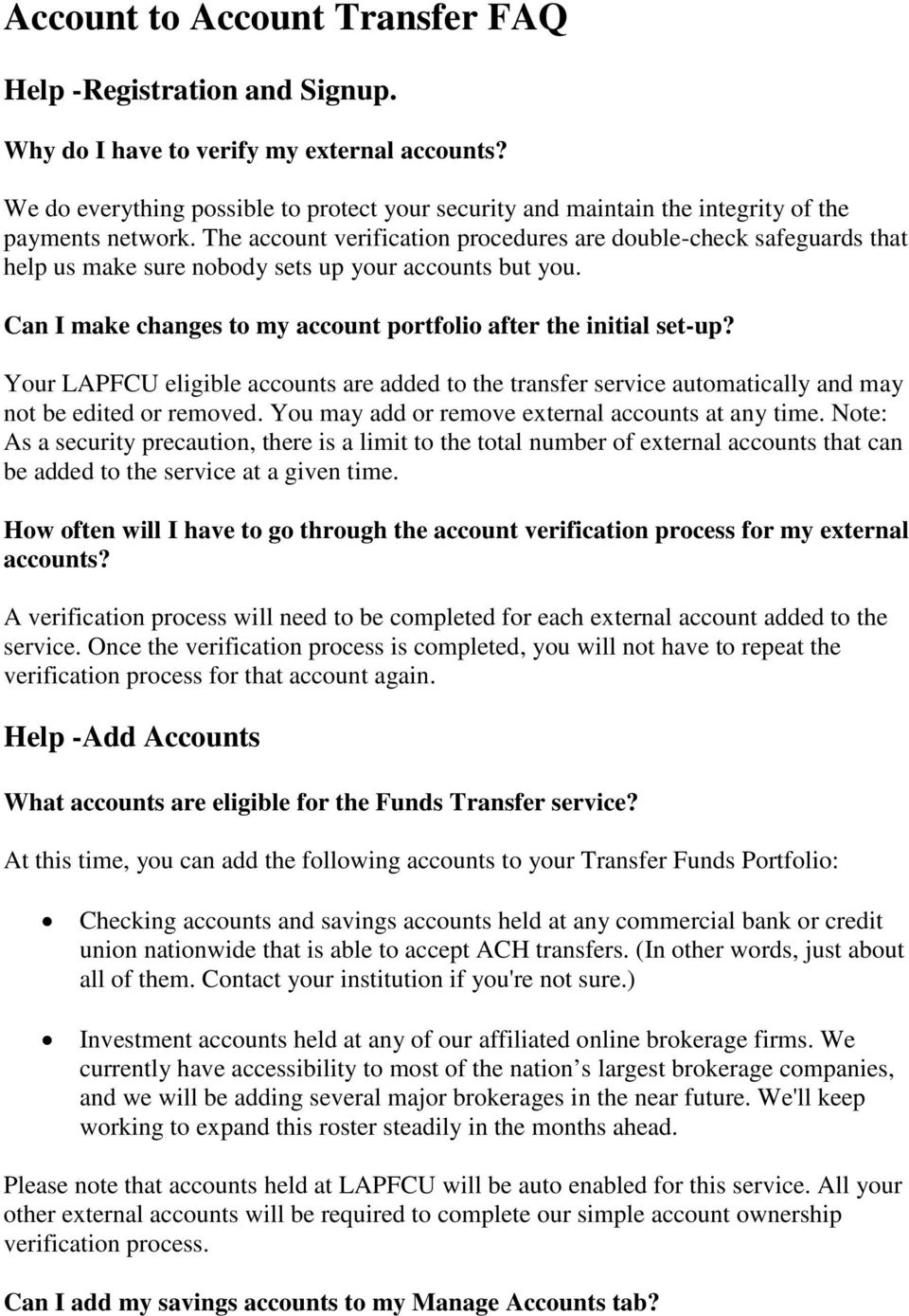 The account verification procedures are double-check safeguards that help us make sure nobody sets up your accounts but you. Can I make changes to my account portfolio after the initial set-up?