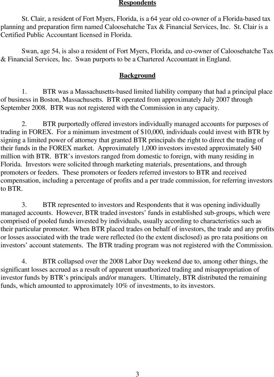 BTR was a Massachusetts-based limited liability company that had a principal place of business in Boston, Massachusetts. BTR operated from approximately July 2007 through September 2008.