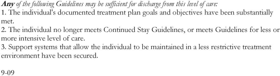 The individual no longer meets Continued Stay Guidelines, or meets Guidelines for less or more intensive