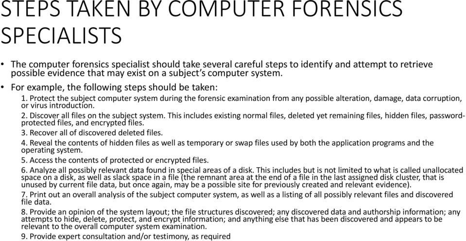 Protect the subject computer system during the forensic examination from any possible alteration, damage, data corruption, or virus introduction. 2. Discover all files on the subject system.