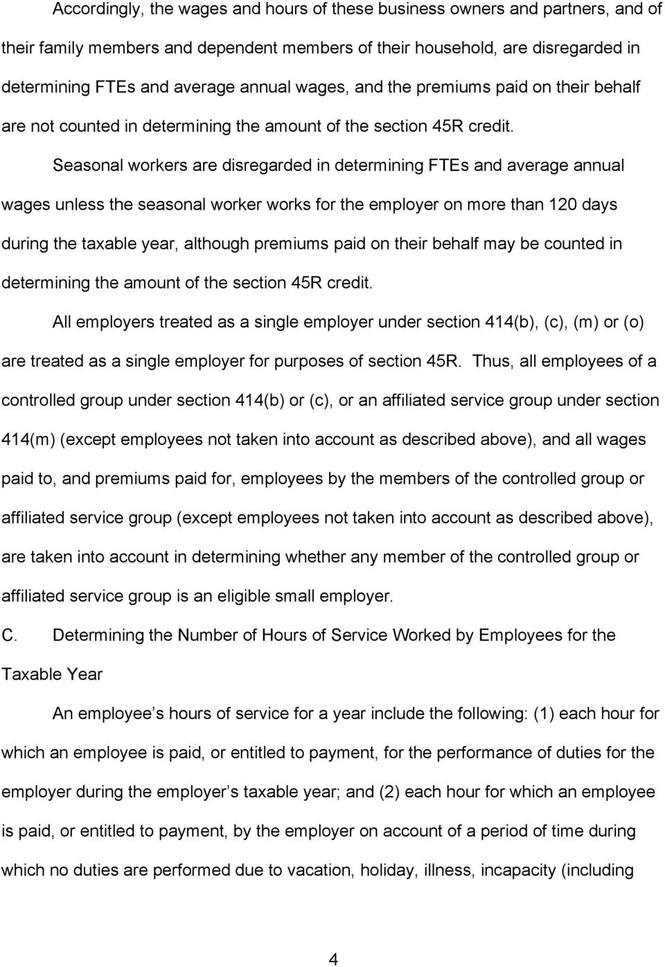 Seasonal workers are disregarded in determining FTEs and average annual wages unless the seasonal worker works for the employer on more than 120 days during the taxable year, although premiums paid