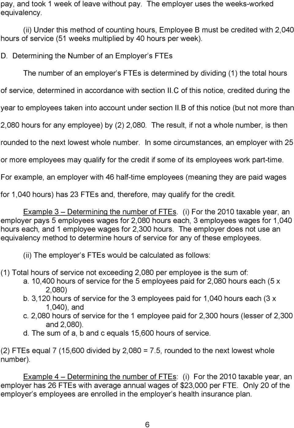 Determining the Number of an Employer s FTEs The number of an employer s FTEs is determined by dividing (1) the total hours of service, determined in accordance with section II.
