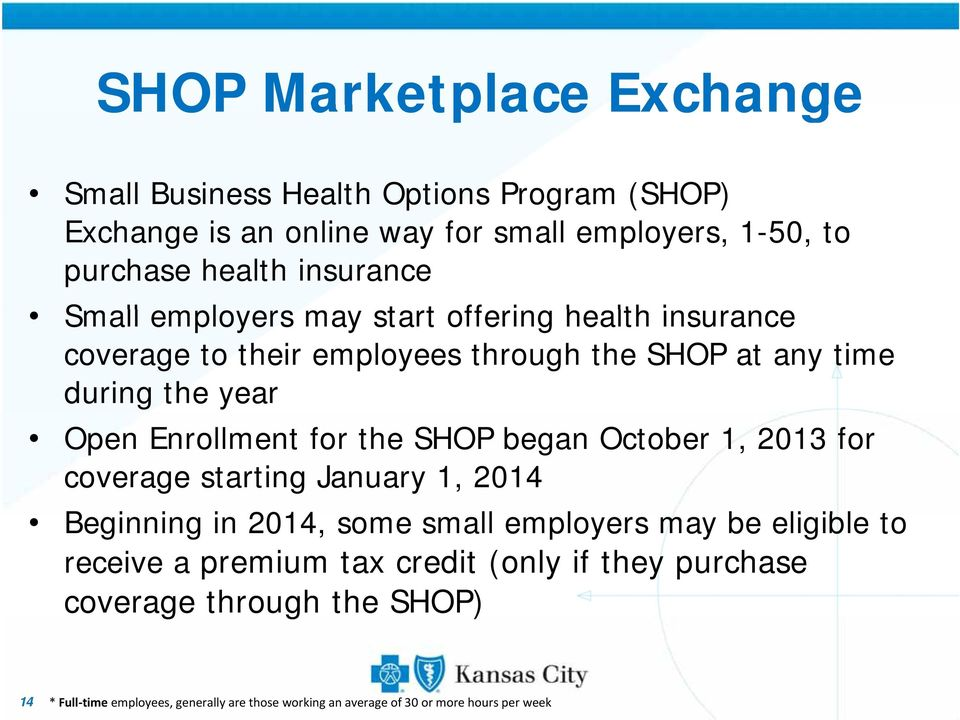 for the SHOP began October 1, 2013 for coverage starting January 1, 2014 Beginning i in 2014, some small employers may be eligible ibl to receive a
