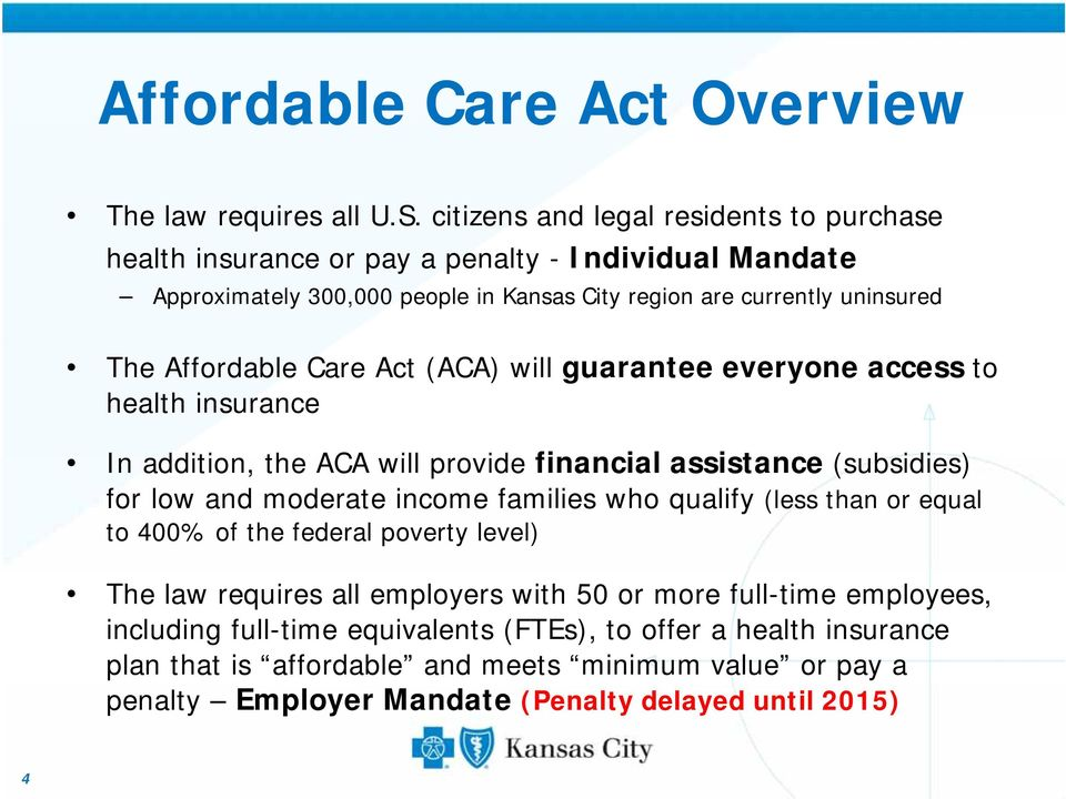 Affordable Care Act (ACA) will guarantee everyone access to health insurance In addition, the ACA will provide financial assistance (subsidies) for low and moderate income families