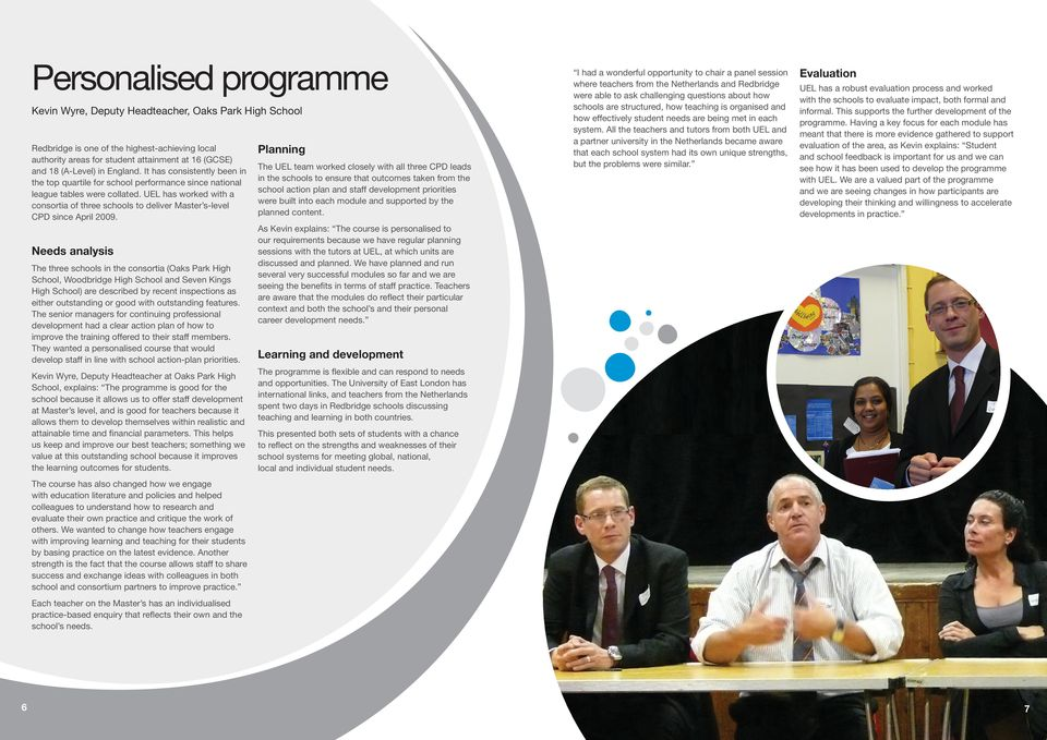 UEL has worked with a consortia of three schools to deliver Master s-level CPD since April 2009.
