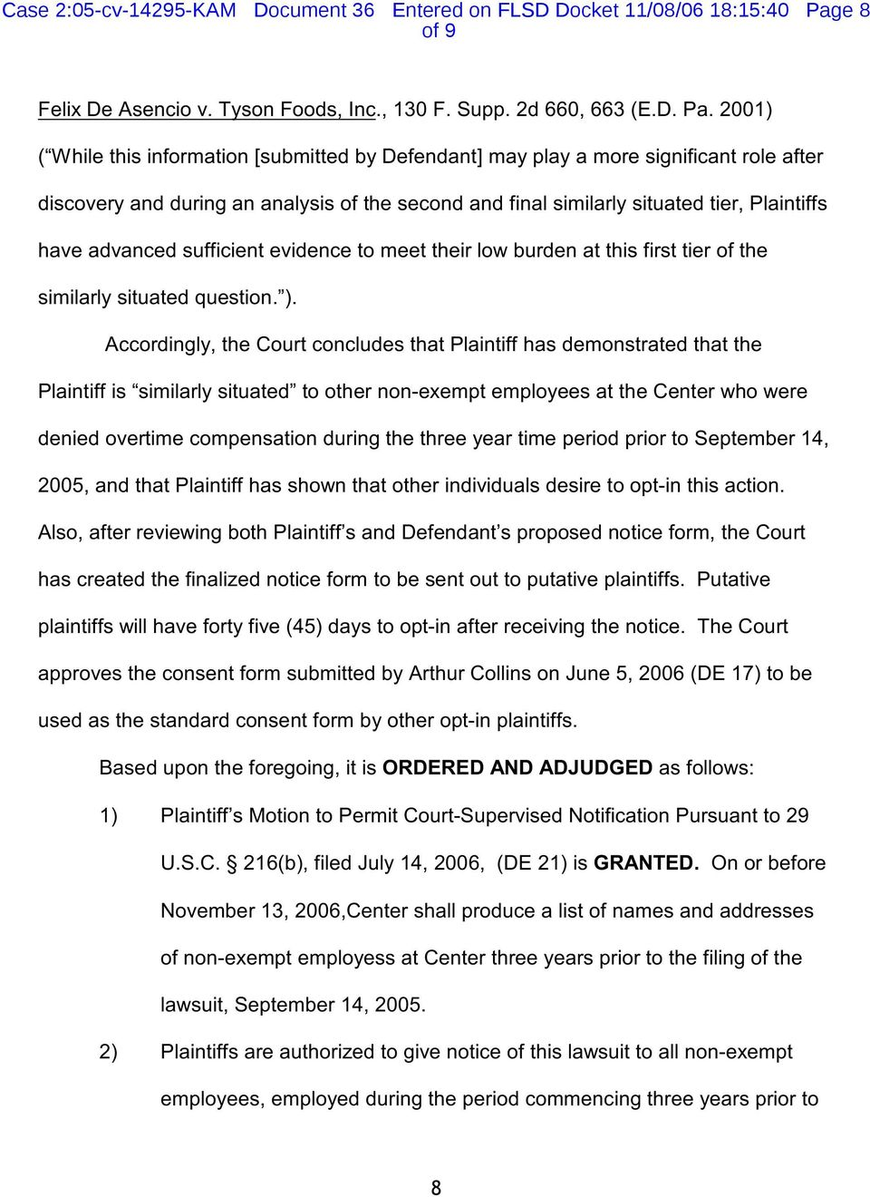 2001) ( While this information [submitted by Defendant] may play a more significant role after discovery and during an analysis of the second and final similarly situated tier, Plaintiffs have