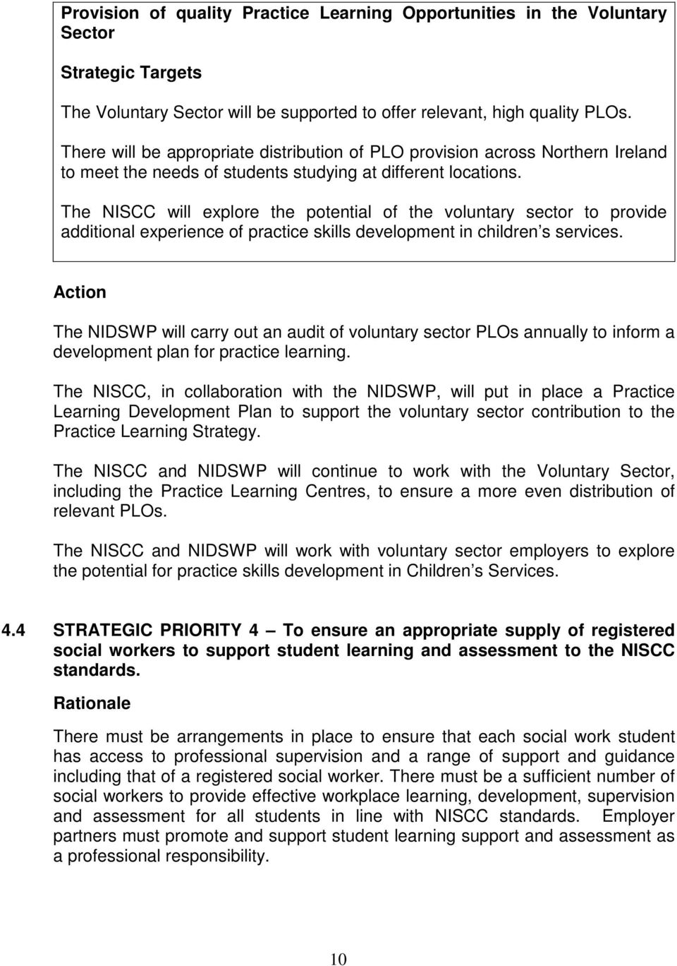The NISCC will explore the potential of the voluntary sector to provide additional experience of practice skills development in children s services.