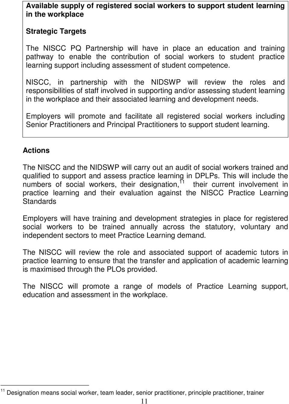 NISCC, in partnership with the NIDSWP will review the roles and responsibilities of staff involved in supporting and/or assessing student learning in the workplace and their associated learning and