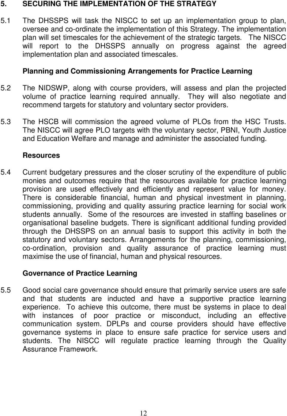 The NISCC will report to the DHSSPS annually on progress against the agreed implementation plan and associated timescales. Planning and Commissioning Arrangements for Practice Learning 5.