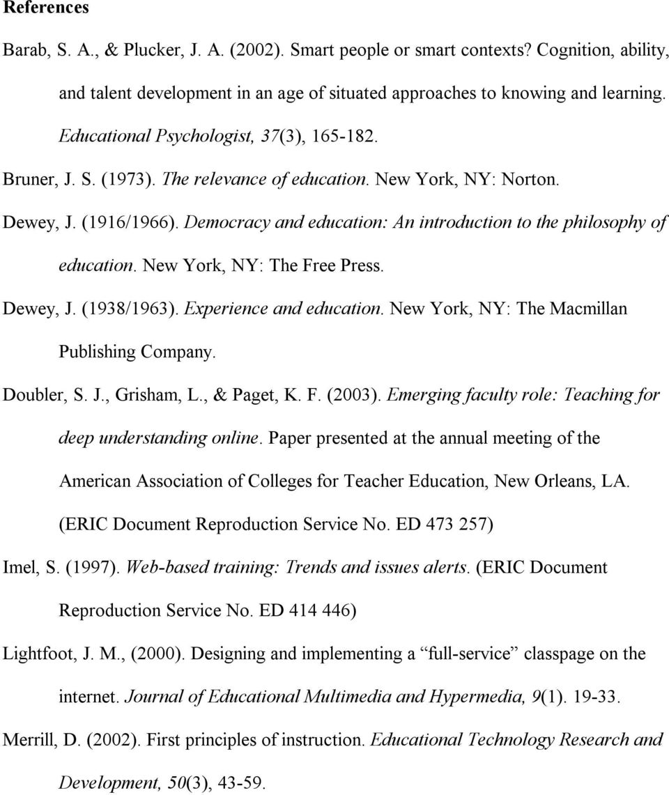 Democracy and education: An introduction to the philosophy of education. New York, NY: The Free Press. Dewey, J. (1938/1963). Experience and education. New York, NY: The Macmillan Publishing Company.