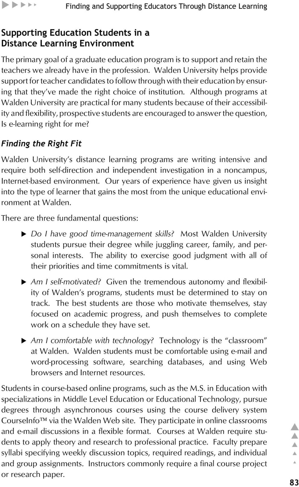 Walden University helps provide support for teacher candidates to follow through with their education by ensuring that they ve made the right choice of institution.