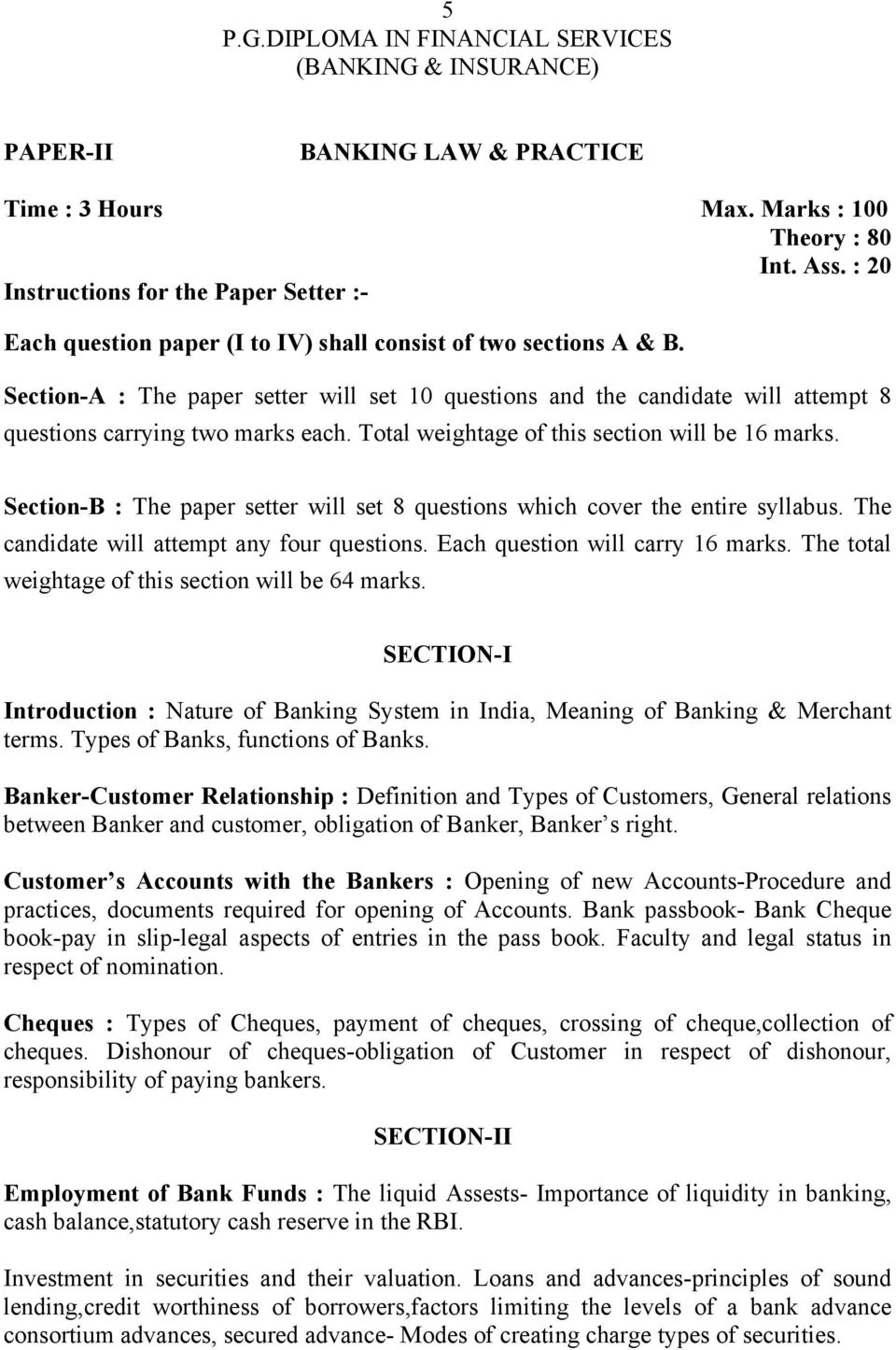 Section-B : The paper setter will set 8 questions which cover the entire syllabus. The candidate will attempt any four questions. Each question will carry 16 marks.