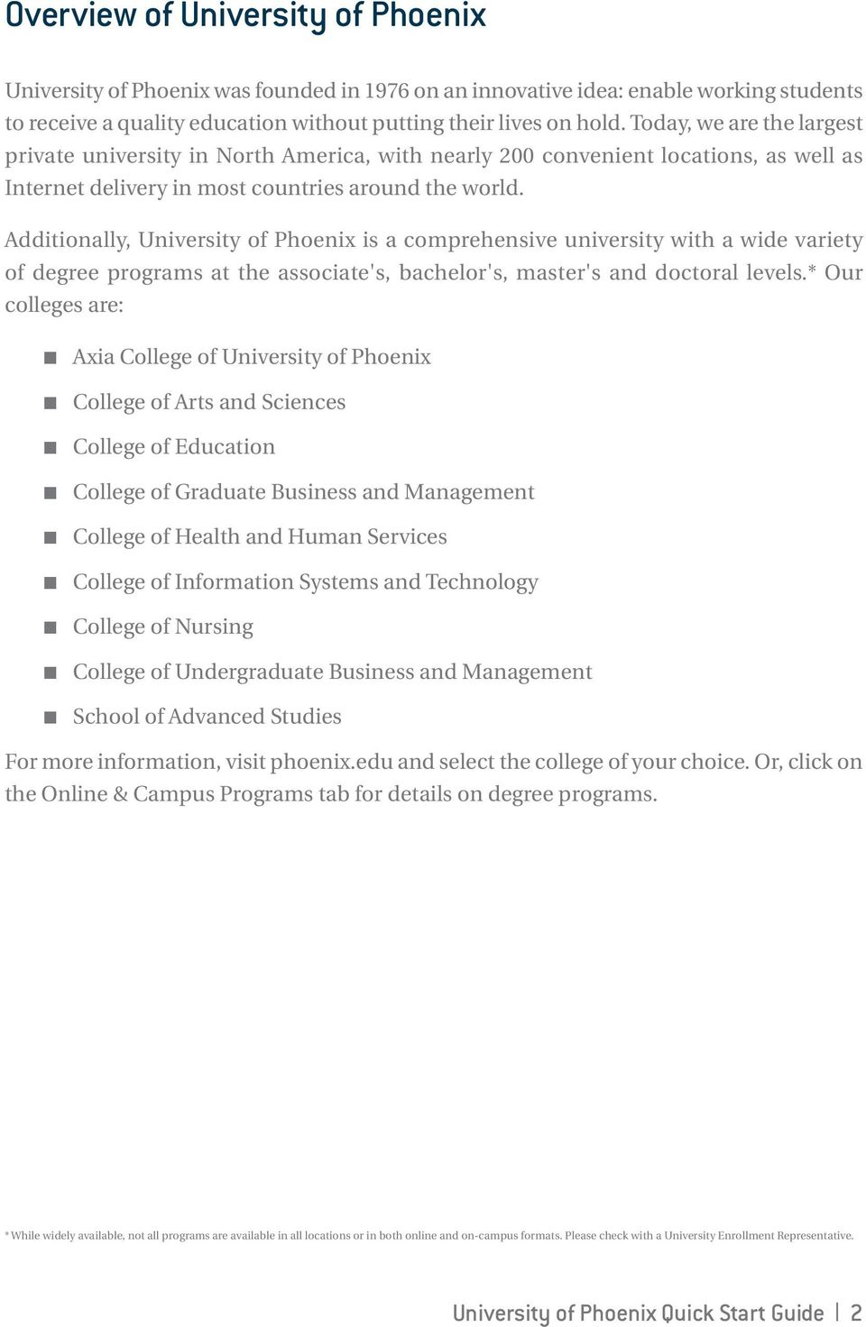 Additionally, University of Phoenix is a comprehensive university with a wide variety of degree programs at the associate's, bachelor's, master's and doctoral levels.