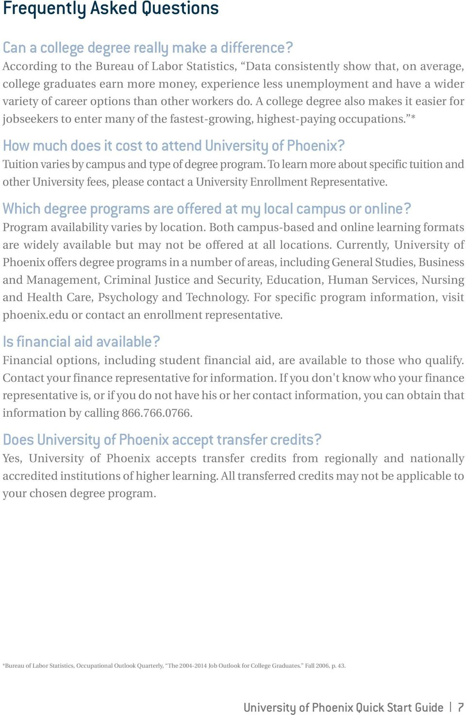 other workers do. A college degree also makes it easier for jobseekers to enter many of the fastest-growing, highest-paying occupations. * How much does it cost to attend University of Phoenix?